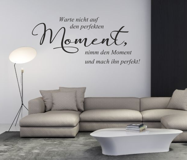 wandtattoo warte nicht auf den perfekten moment. Black Bedroom Furniture Sets. Home Design Ideas