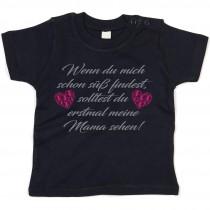 Kinder - Babyshirt Modell: Wenn du mich schon süß findest...