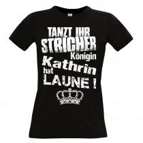 Damen T-Shirt Modell: Tanzt ihr Stricher - Königin - individualisierbar