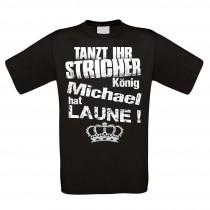 Herren T-Shirt Modell: Tanzt ihr Stricher - König - individualisierbar