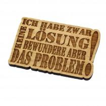 Kühlschrankmagnet aus Holz Modell: Ich habe zwar keine Lösung...