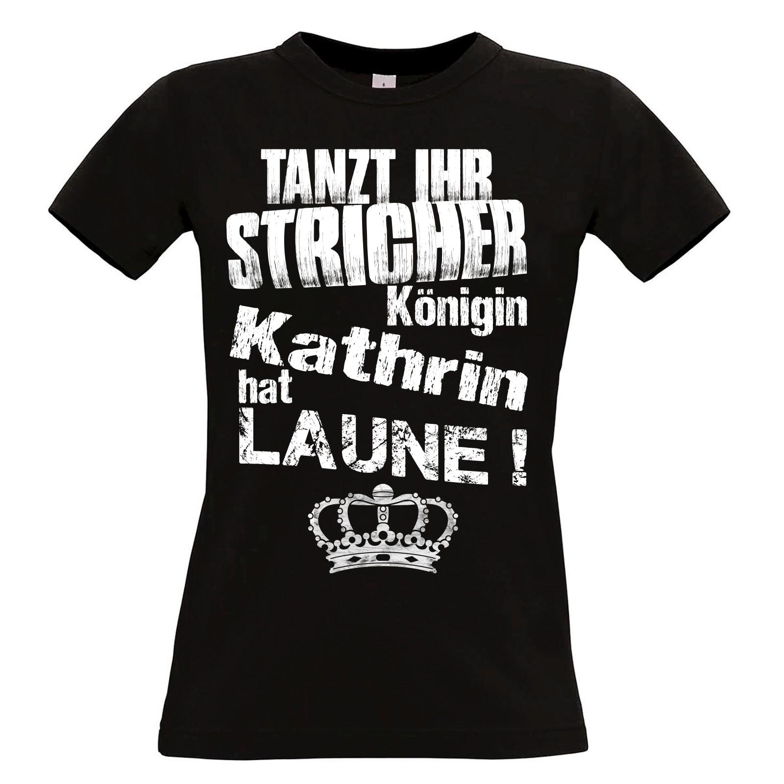 420abfca2ab768 Damen T-Shirt Modell  Tanzt ihr Stricher - Königin - individualisierbar