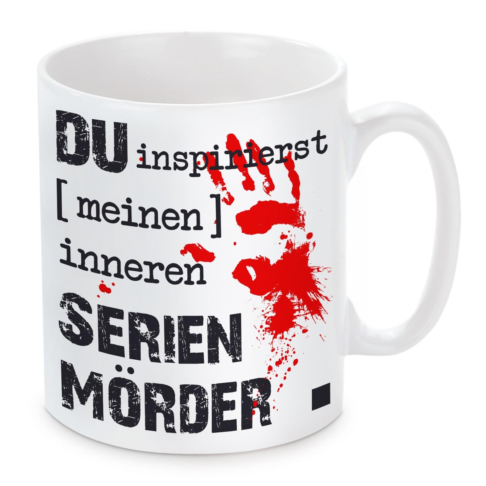 Tasse: Du inspirierst meinen inneren Serienmörder...