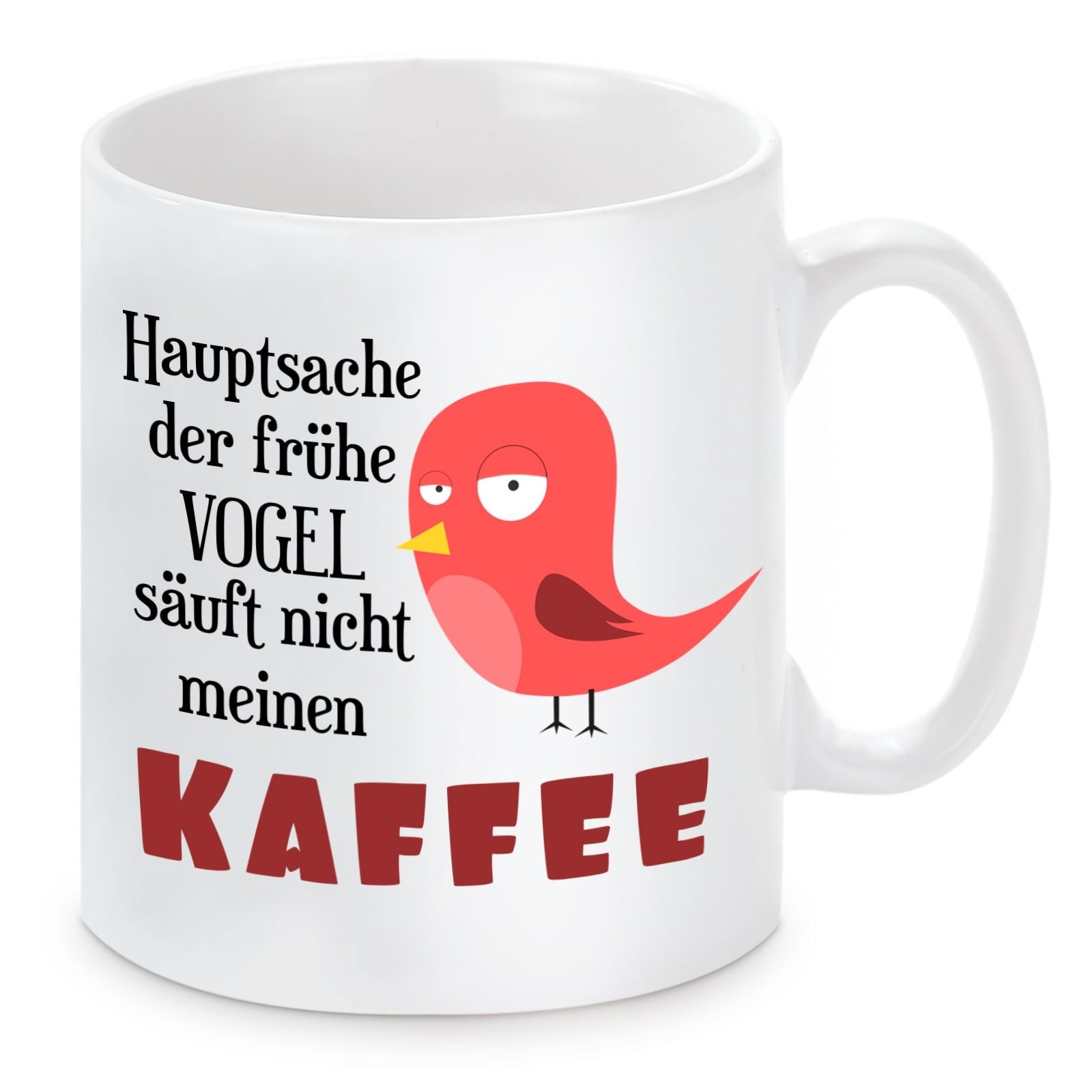 Tasse mit Motiv - Hauptsache der frühe Vogel säuft nicht meinen Kaffee