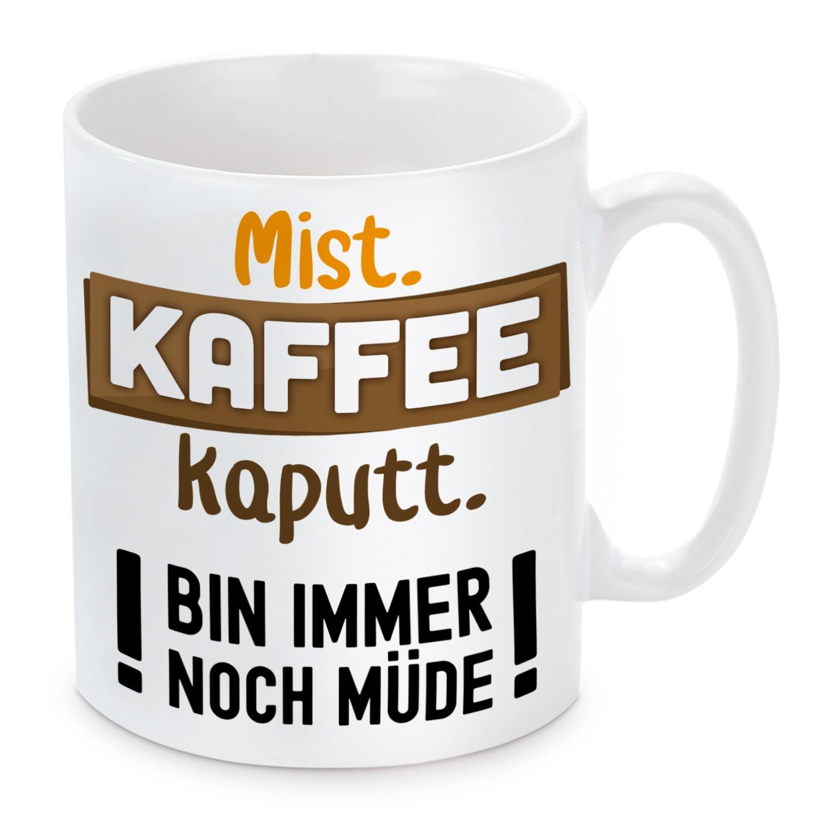Tasse Modell: Mist. Kaffee kaputt. Bin immer noch müde!