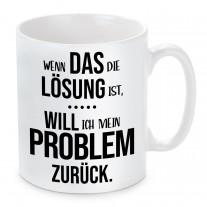 Tasse: Wenn das die Lösung ist, will ich mein Problem zurück.