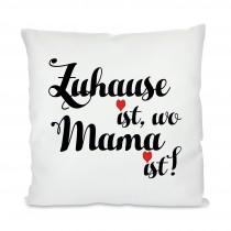 Kissen mit Motiv Modell: Zuhause ist, wo Mama ist!