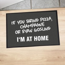 "Fußmatte ""If you bring pizza, champagne or Ryan Gosling - I'm at home"""