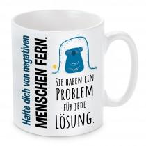 Tasse: Halte dich von negativen Menschen fern. Sie haben ein Problem für jede Lösung.