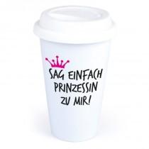 """Coffee-to-Go-Becher mit Motiv """"Sag einfach Prinzessin zu mir!"""""""