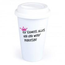 """Coffee-to-Go-Becher mit Motiv """"Ich schmeiss alles hin und werd` Prinzessin"""""""