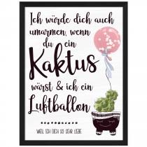 Wandbild: Ich würde dich auch umarmen, wenn du ein Kaktus wärst......