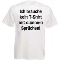 Funshirt weiß oder schwarz - Ich brauche kein T-Shirt mit dummen Sprüchen
