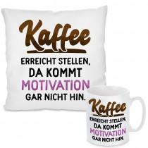 Kissen oder Tasse mit Motiv Modell: Kaffee erreicht Stellen, da kommt Motivation gar nicht hin.