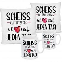 Kissen oder Tasse: Scheiss auf Muttertag / Vatertag - Ich liebe Dich jeden Tag!