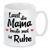 Tasse mit Motiv - Lasst die Mama heute mal in Ruhe