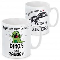 Tasse: Egal wie sauer Du bist, Dinos sind Saurier!
