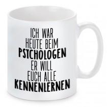 Tasse mit Motiv - war heute beim Psychologen