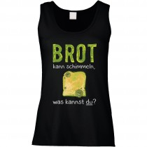 Funshirt weiß oder schwarz, als Tanktop oder Shirt - Brot kann schimmeln - Was kannst du?