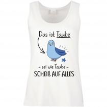 Funshirt weiß oder schwarz, als Tanktop oder Shirt - Das ist Taube - sei wie Taube......