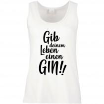 Funshirt weiß oder schwarz - als Tanktop, oder Shirt - Gib deinem Leben einen GIN!!