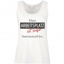 Funshirt weiß oder schwarz, als Tanktop oder Shirt - Mein Arbeitsplatz ist sicher....
