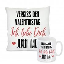 Kissen oder Tasse: Vergiss den Valentinstag - Ich liebe dich jeden Tag
