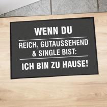 """Fußmatte """"Wenn du reich, gutaussehend & single bist: Ich bin zuhause!"""""""