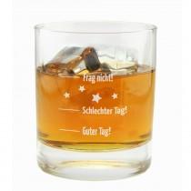 """Whiskyglas mit Gravur """"Guter Tag, Schlecher Tag - Frag nicht!"""""""
