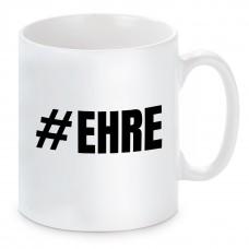 Tasse mit Motiv - #EHRE