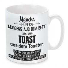 Tasse mit Motiv - Manche hüpfen morgens aus dem Bett wie ein Toast....