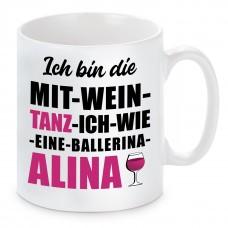 Tasse mit Motiv - ICH BIN DIE MIT WEIN TANZ ICH WIE EINE BALLERINA ALINA