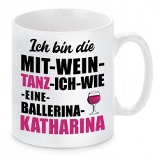 Tasse mit Motiv - ICH BIN DIE MIT WEIN TANZ ICH WIE EINE BALLERINA KATHARINA