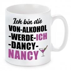 Tasse mit Motiv - ICH BIN DIE VON ALKOHOL WERDE ICH DANCY NANCY