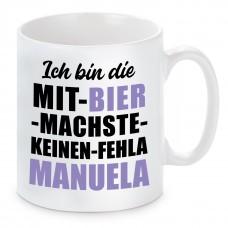 Tasse mit Motiv - ICH BIN DIE MIT BIER MACHSTE KEINEN FEHLA MANUELA