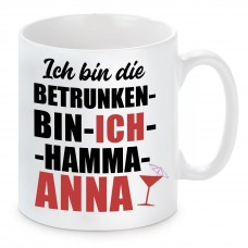 Tasse mit Motiv - Ich bin die BETRUNKEN BIN ICH HAMMA ANNA