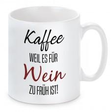 Tasse mit Motiv - Kaffee weil es für Wein zu früh ist