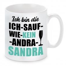 Tasse mit Motiv - Ich bin die ICH SAUF WIE KEIN ANDRA SANDRA