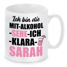 Tasse mit Motiv - Ich bin die MIT ALKOHOL SEHE ICH KLARA SARAH