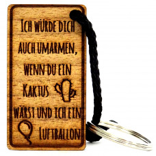 Gravur Schlüsselanhänger aus Holz Modell: Ich würde dich auch umarmen wenn du ein Kaktus wärst ...