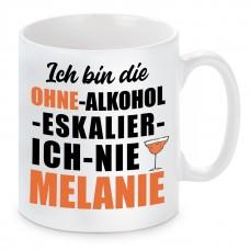 Tasse mit Motiv - ICH BIN DIE OHNE ALKOHOL ESKALIER ICH NIE MELANIE