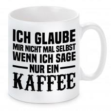 """Tasse mit Motiv - Ich glaube mir nicht mal selbst wenn ich sage """"Nur einen Kaffee"""""""