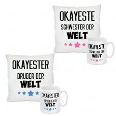 Kissen oder Tasse: OKAYSTE/R BRUDER oder SCHWESTER DER WELT