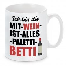 Tasse mit Motiv - Ich bin die MIT WEIN IST ALLES PALETTI BETTI Bettina