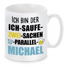 Tasse mit Motiv - ICH BIN DER ICH SAUFE ZWEI SACHEN PARALLEL MICHAEL