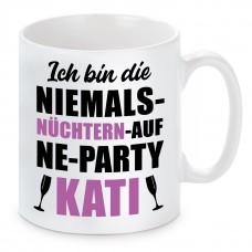 Tasse mit Motiv - Ich bin die NIEMALS NÜCHTERN AUF NE PARTY KATI Katharina