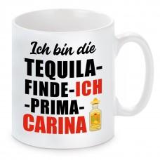 Tasse mit Motiv - ICH BIN DIE TEQUILA FINDE ICH PRIMA CARINA