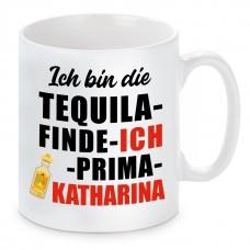 Tasse mit Motiv - ICH BIN DIE TEQUILA FINDE ICH PRIMA KATHARINA