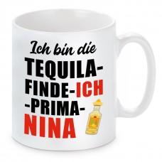 Tasse mit Motiv - ICH BIN DIE TEQUILA FINDE ICH PRIMA NINA