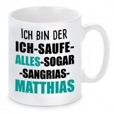 Tasse mit Motiv - ICH BIN DER ICH SAUF ALLES SOGAR SANGRIAS MATTHIAS